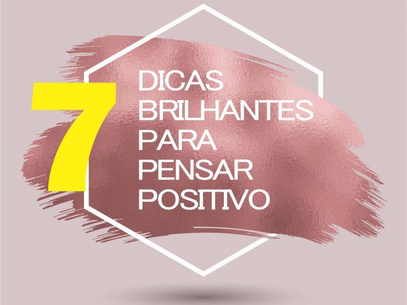 7 dicas brilhantes para pensar positivo 800x600 - 7 DICAS BRILHANTES PARA PENSAR POSITIVO