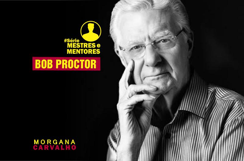 CAPA BOB PROCTOR 800x530 - [BOB PROCTOR] Série Mestres e Mentores by Morgana Carvalho