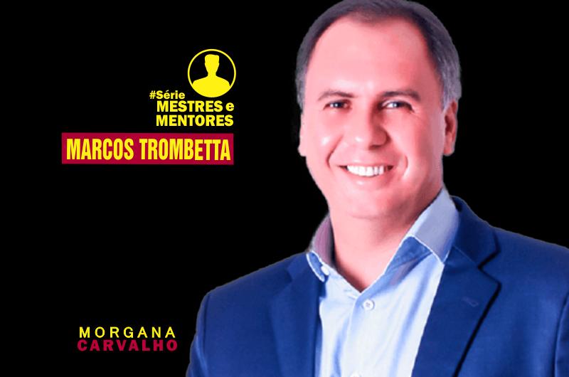 CAPA MARCOS TROMBETTA 800x530 - [MARCOS TROMBETTA] Série Mestres e Mentores - Morgana Carvalho