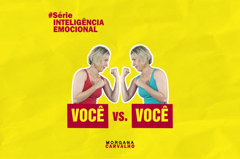 inteligencia emcocional voce versus voce 800x530 - INTELIGÊNCIA EMOCIONAL: VOCÊ versus VOCÊ