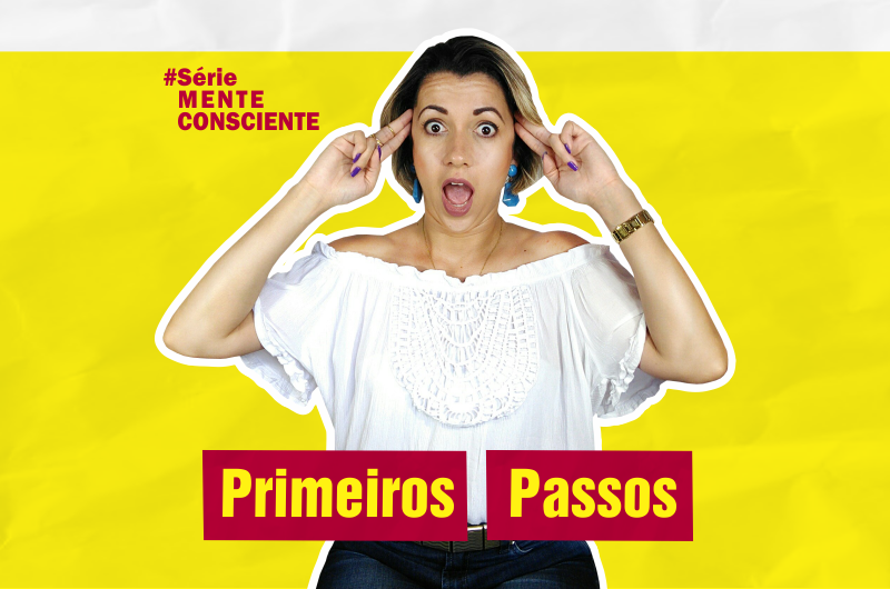 primeiros passos 800x530 - PODER DA MENTE CONSCIENTE E OS PRIMEIROS PASSOS