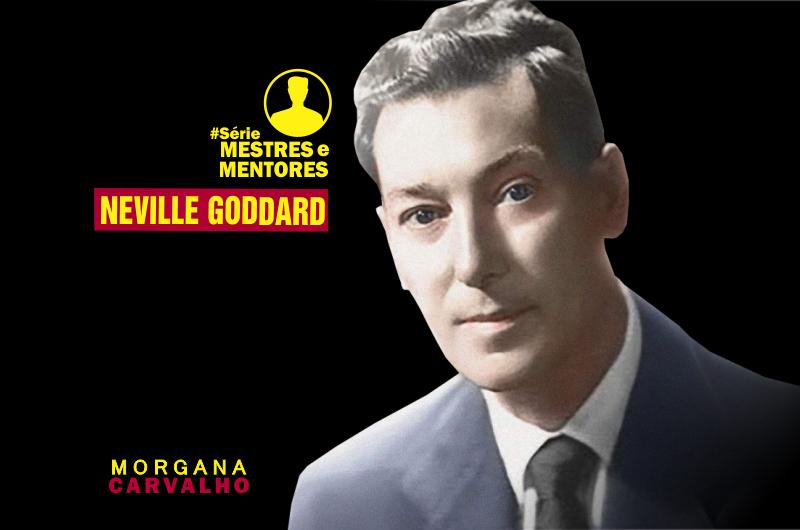 neville goddard serie mestres e mentores 800x530 - [NEVILLE GODDARD] Série Mestres e Mentores - Morgana Carvalho