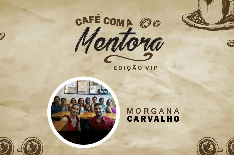 subindo a regua cafe vip com a sua mentora 800x530 - SUBINDO A RÉGUA - CAFÉ VIP COM A MENTORA