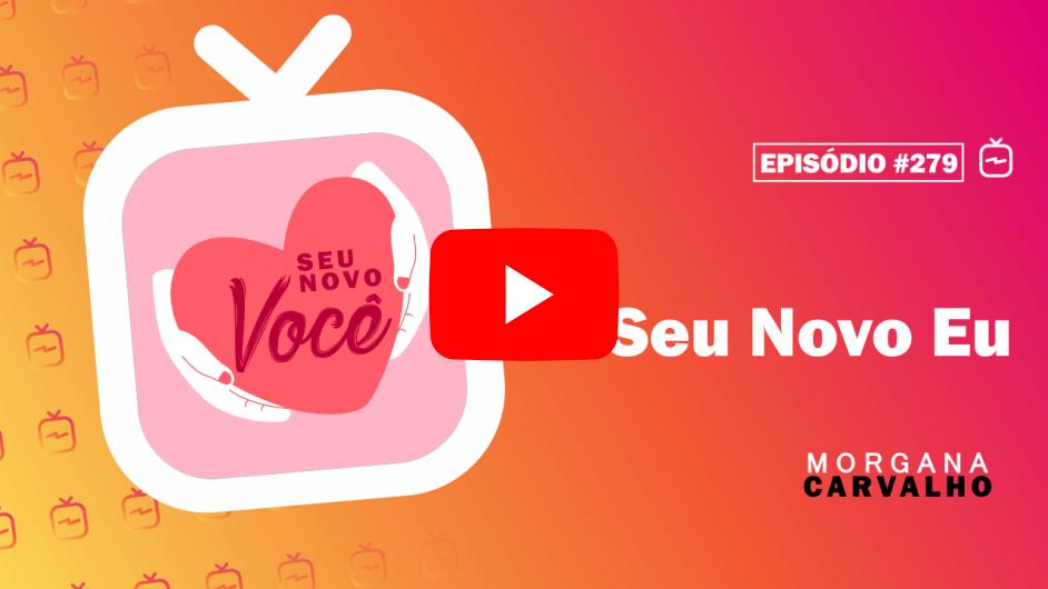 thumb youtube seu novo eu - BOAS PRÁTICAS PARA VOCÊ SAIR DO LUGAR