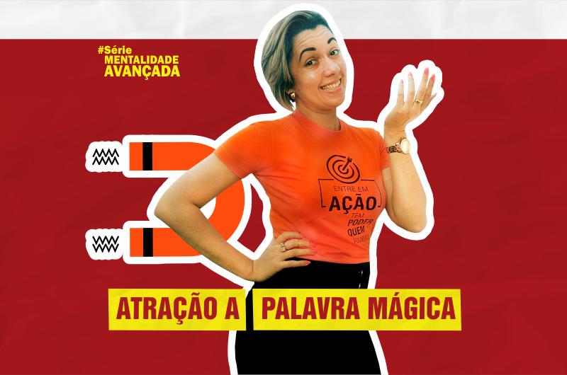 atracao a palavra magica 800x530 - ATRAÇÃO, A PALAVRA MÁGICA