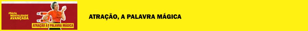 atracao a palavra magica materia blog - PODER 5 MIL VEZES MAIS FORTE DENTRO DE SI