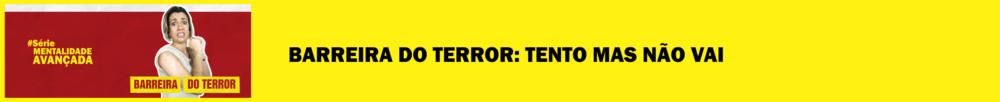 barreira do terror materia blog morgana carvalho 1 - PODER 5 MIL VEZES MAIS FORTE DENTRO DE SI