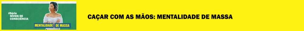 cacar com as maos materia blog morgana carvalho - MENTE INDIVIDUAL: O 4º NÍVEL DE CONSCIÊNCIA