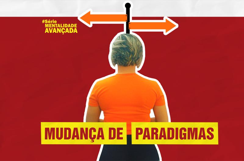 mudanca de paradigma 1 800x530 - MENTALIDADE: JÁ TENTEI DE TUDO ATÉ AGORA
