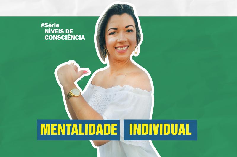 mentalidade individual 800x530 - MENTE INDIVIDUAL: O 4º NÍVEL DE CONSCIÊNCIA
