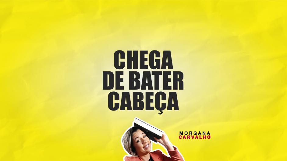 chega de bater cabeca materia blog morgana carvalho mentora de mentalidade - CHEGA DE BATER CABEÇA: O PODER INTERIOR