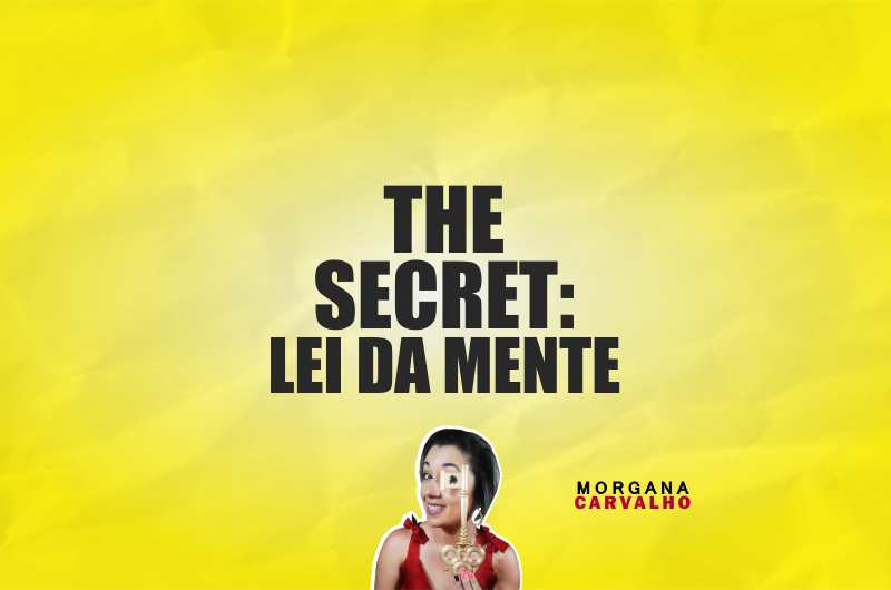the secret lei da mente materia blog morgana carvalho mentora de mentalidade 800x530 - THE SECRET: LEI DA MENTE