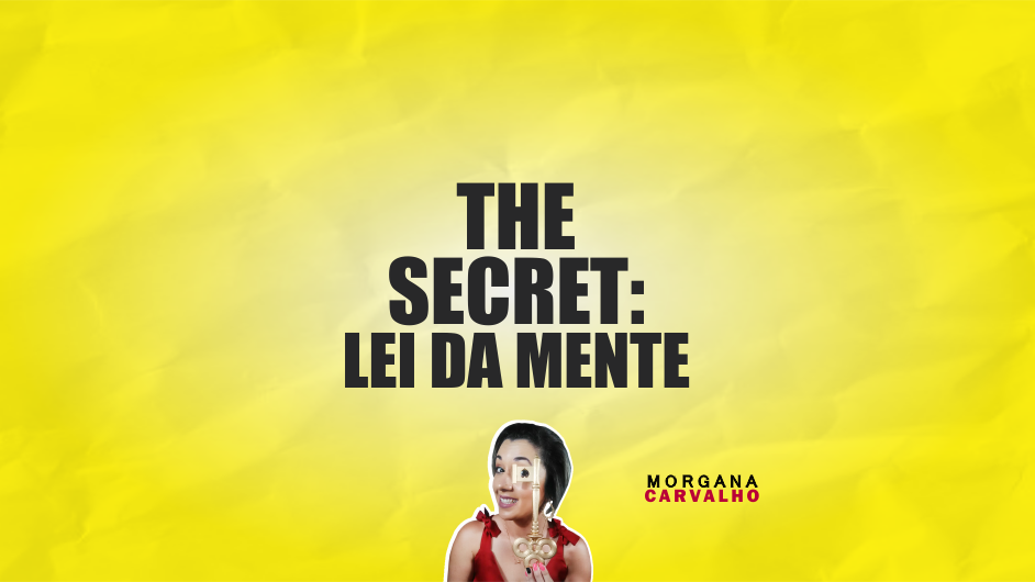 the secret lei da mente materia blog morgana carvalho mentora de mentalidade - THE SECRET: LEI DA MENTE
