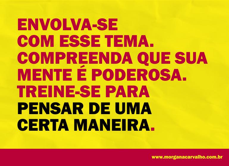 envolva se com esse tema blog morgana carvalho mentora de mentalidade - PENSAR DE UMA CERTA MANEIRA: MENTALIDADE