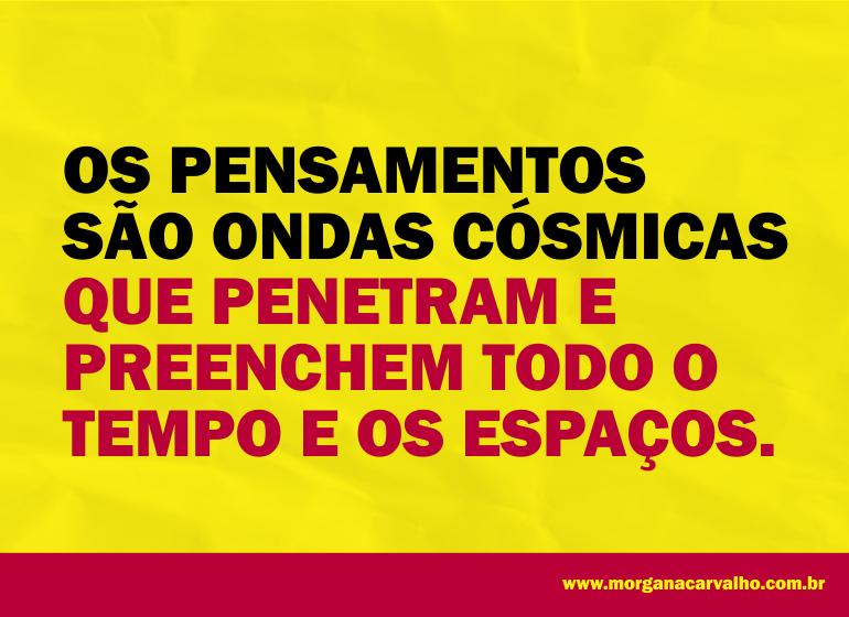 os pensamentos sao ondas cosmicas blog morgana carvalho mentora de mentalidade - PENSAR DE UMA CERTA MANEIRA: MENTALIDADE
