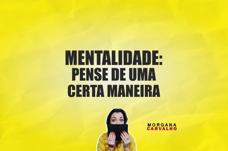 pensar de uma certa maneira blog morgana carvalho mentora de mentalidade 800x530 - PENSAR DE UMA CERTA MANEIRA: MENTALIDADE