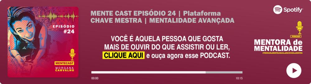 podcast mente cast episodio 24 morgana carvalho mentora dementalidade - Plataforma CHAVE MESTRA: Comunidade Avançada de Mentalidade