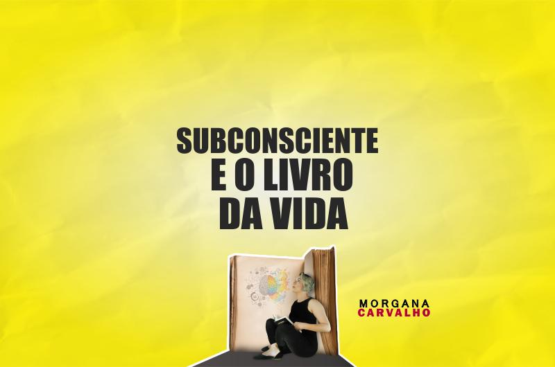 subconsciente e o livro da vida blog morgana carvalho mentora de mentalidade 800x530 - O SUBCONSCIENTE E O LIVRO DA VIDA