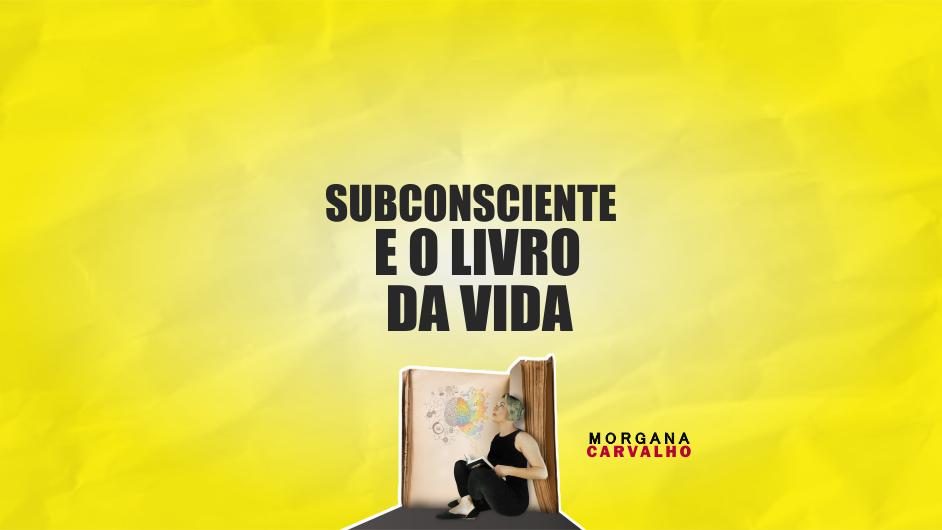 subconsciente e o livro da vida blog morgana carvalho mentora de mentalidade - O SUBCONSCIENTE E O LIVRO DA VIDA