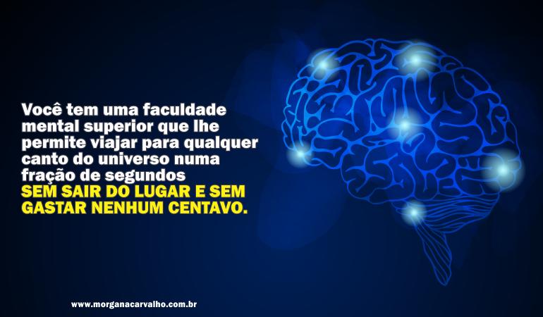 voce tem uma faculdade mental superior blog morgana carvalho mentora de mentalidade - MENTE MAGNETIZADA: IMÃ PARA O SUCESSO!