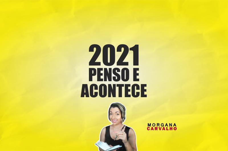2021 penso e acontece materia blog morgana carvalho mentora de mentalidade 800x530 - 2021 PENSO E ACONTECE - TÉCNICA INFALÍVEL