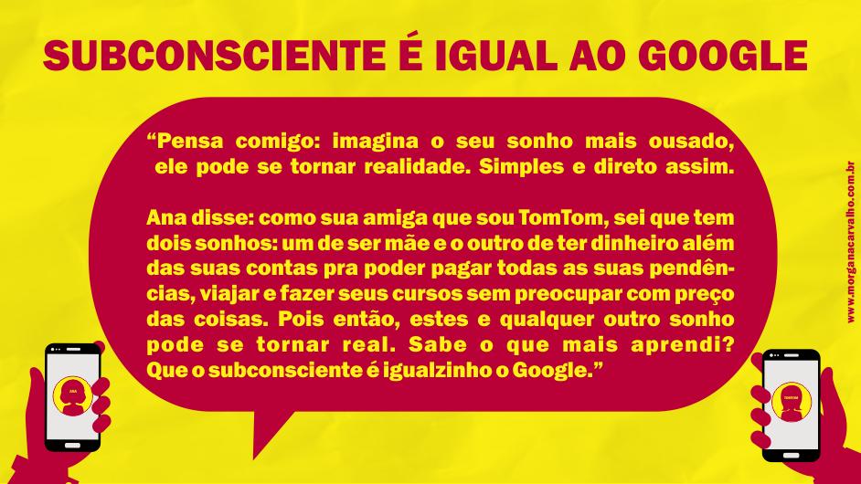 subconsciente e igualzinho o google morgana carvalho mentora de mentalidade - SEU DESEJO É UMA ORDEM PRO SUBCONSCIENTE