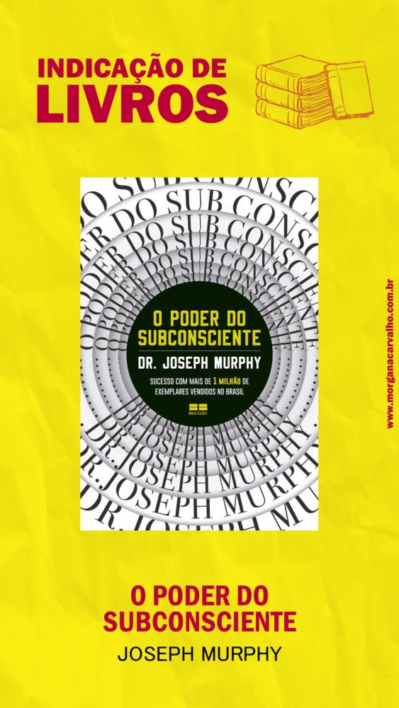 02 indicacao de livro o poder do subconsciente joseph murphy blog morgana carvalho mentora de mentalidade - HERMETISMO e SUBCONSCIENTE NA PRÁTICA