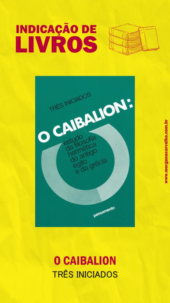 03 indicacao de livro o caibalion tres iniciados blog morgana carvalho mentora de mentalidade - HERMETISMO e SUBCONSCIENTE NA PRÁTICA