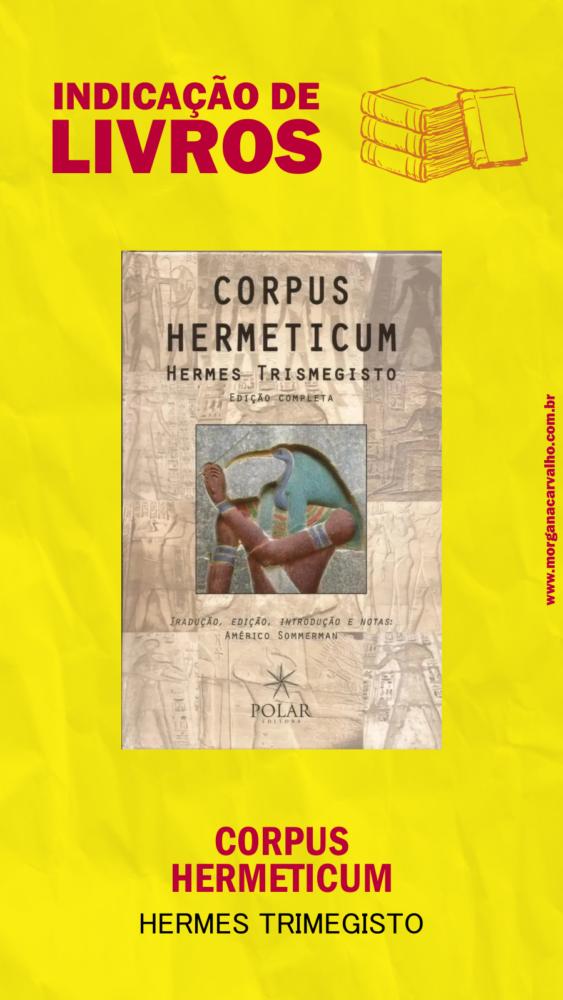 04 indicacao de livro corpus hermeticum hermes trimegisto blog morgana carvalho mentora de mentalidade - HERMETISMO e SUBCONSCIENTE NA PRÁTICA
